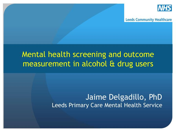 mental health screening and outcome measurement in alcohol drug users n.