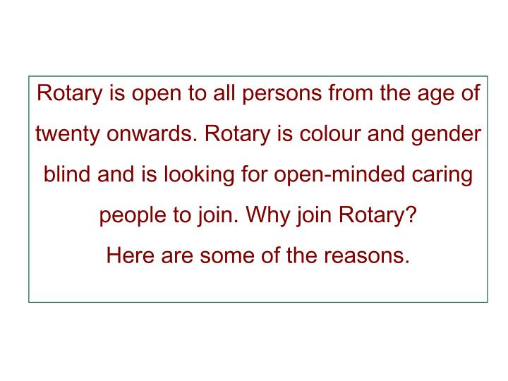 Rotary is open to all persons from the age of