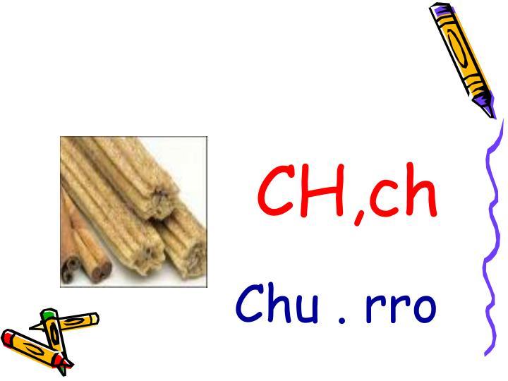 CH,ch