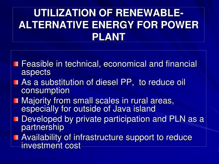 UTILIZATION OF RENEWABLE-ALTERNATIVE ENERGY FOR POWER PLANT