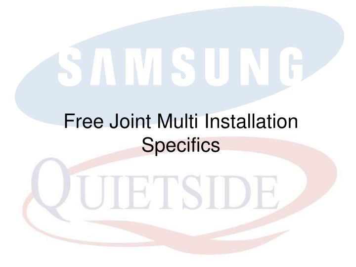 Free Joint Multi Installation Specifics