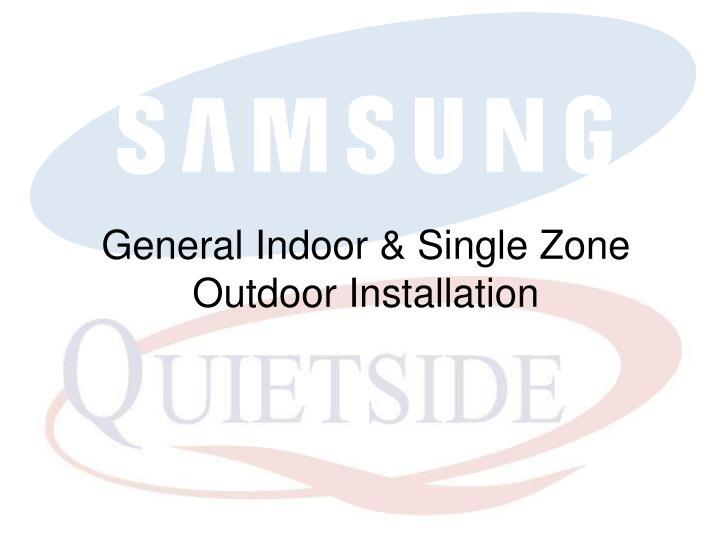 General indoor single zone outdoor installation
