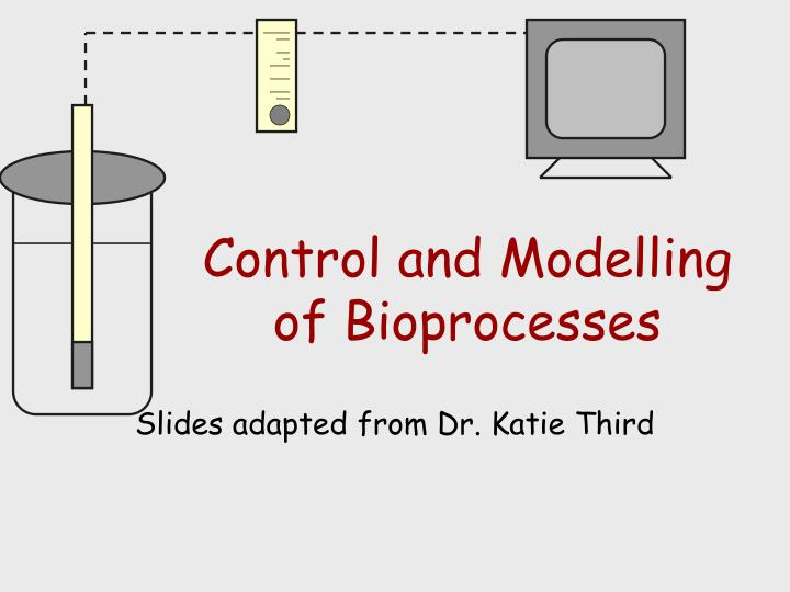 Control and modelling of bioprocesses