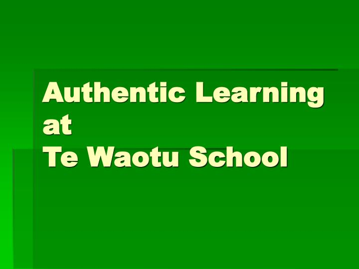 Authentic learning at te waotu school
