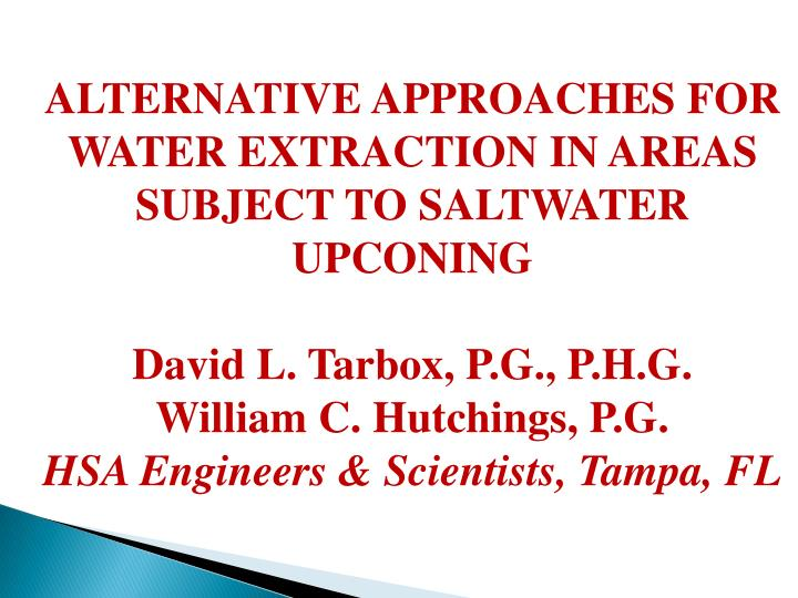 ALTERNATIVE APPROACHES FOR WATER EXTRACTION IN AREAS SUBJECT TO SALTWATER UPCONING