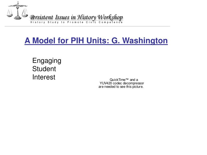 A Model for PIH Units: G. Washington
