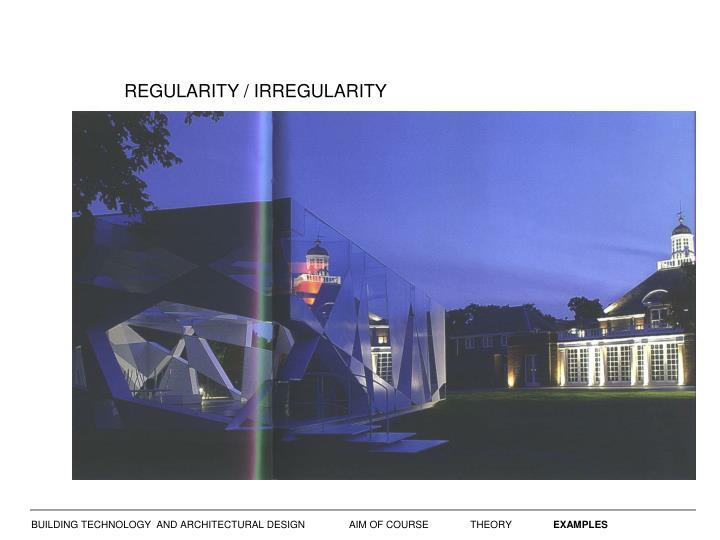 REGULARITY / IRREGULARITY