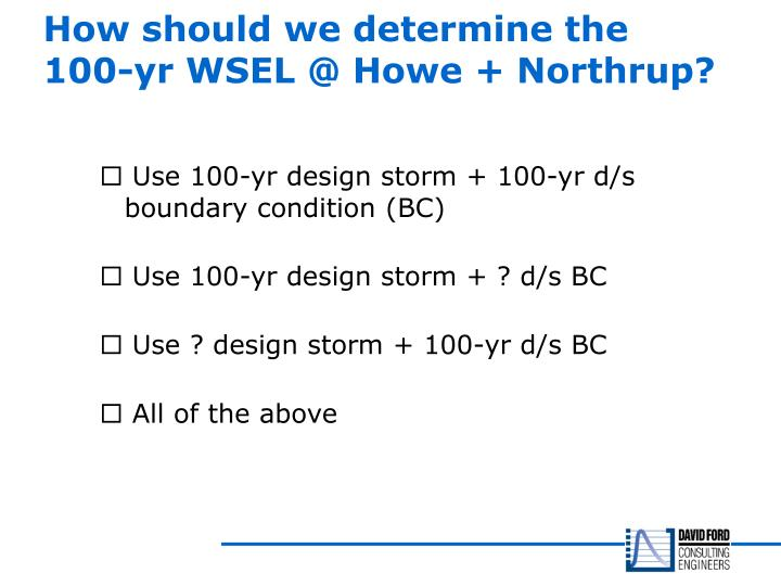 How should we determine the 100-yr WSEL @ Howe + Northrup?