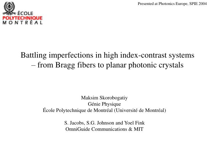 battling imperfections in high index contrast systems from bragg fibers to planar photonic crystals n.
