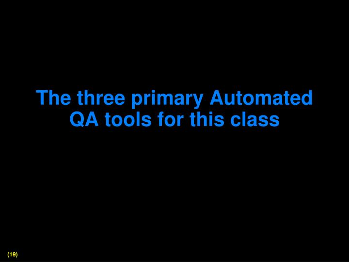 The three primary Automated QA tools for this class