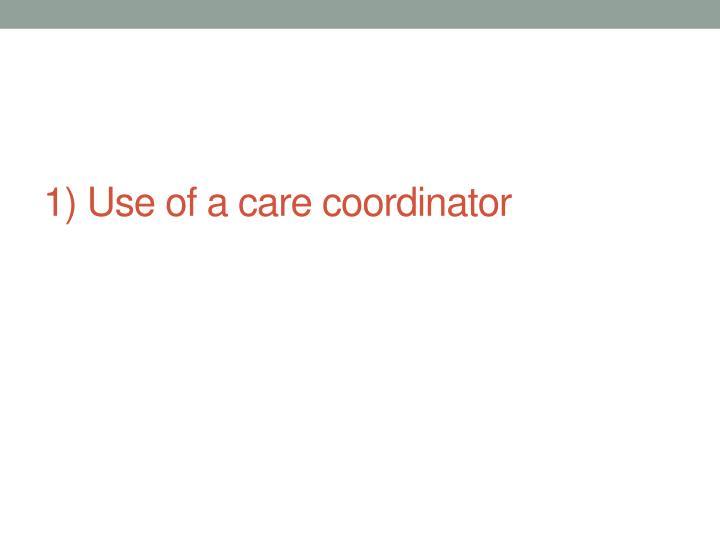 1) Use of a care coordinator