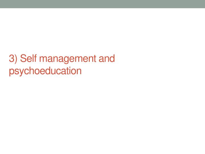 3) Self management and psychoeducation