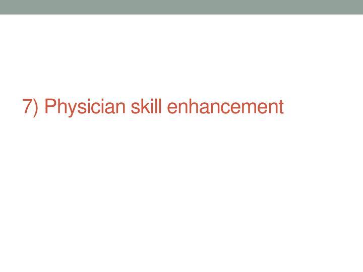7) Physician skill enhancement