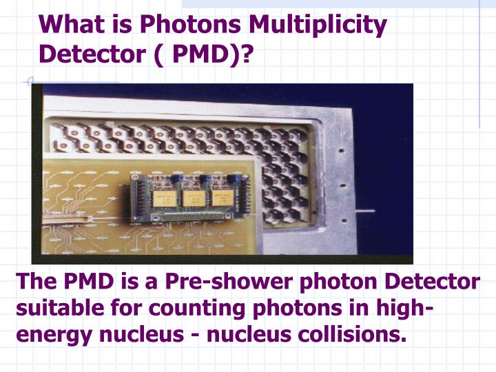 What is Photons Multiplicity Detector ( PMD)?