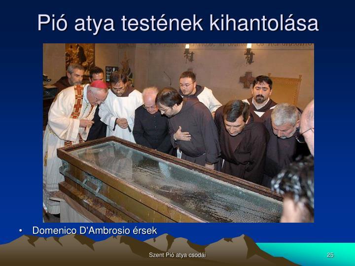 Pió atya testének kihantolása