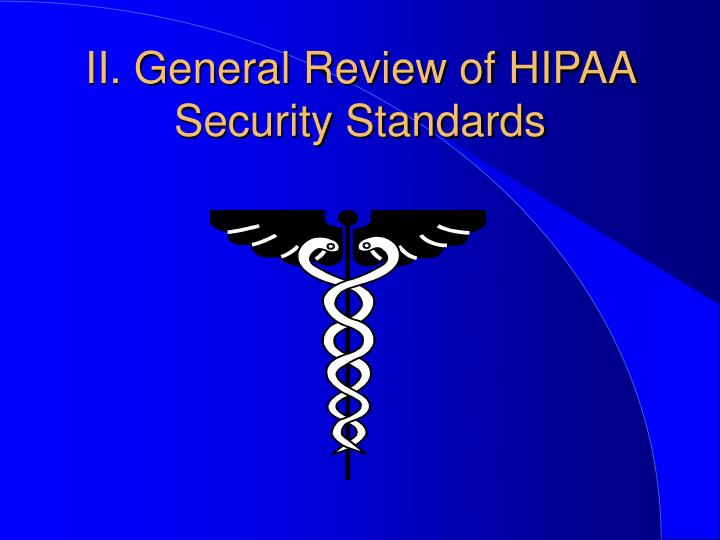 II. General Review of HIPAA Security Standards