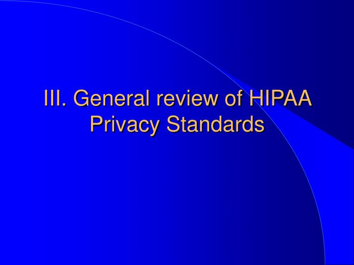 III. General review of HIPAA Privacy Standards