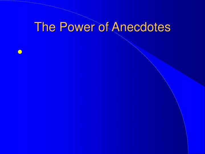 The Power of Anecdotes
