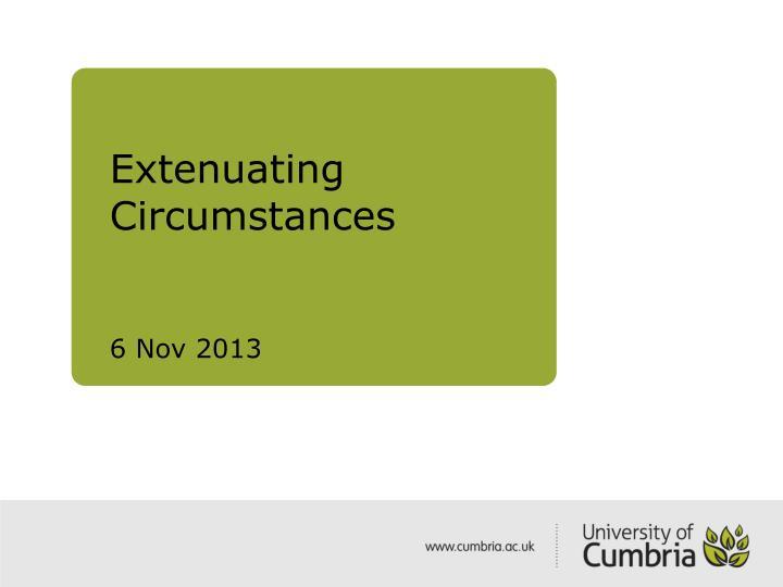 Extenuating circumstances 6 nov 2013