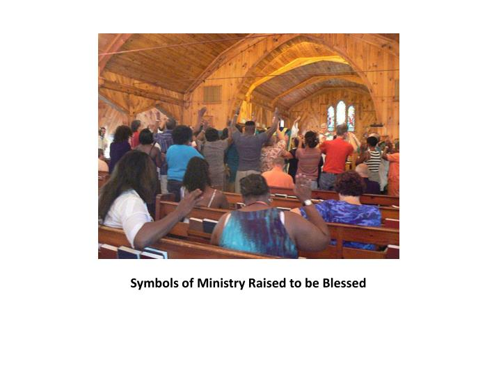 Symbols of Ministry Raised to be Blessed