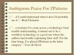ambiguous praise for zpatterns