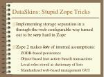 dataskins stupid zope tricks