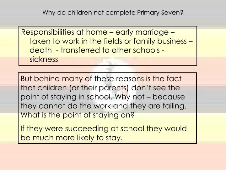 Why do children not complete Primary Seven?