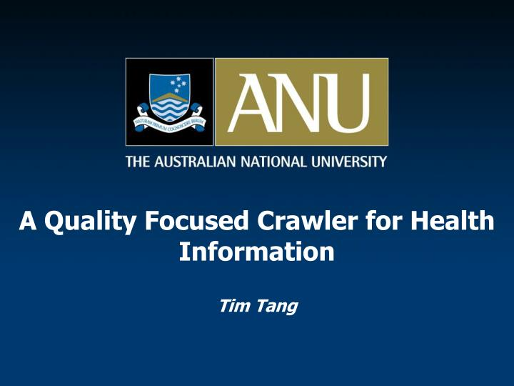 a quality focused crawler for health information tim tang n.