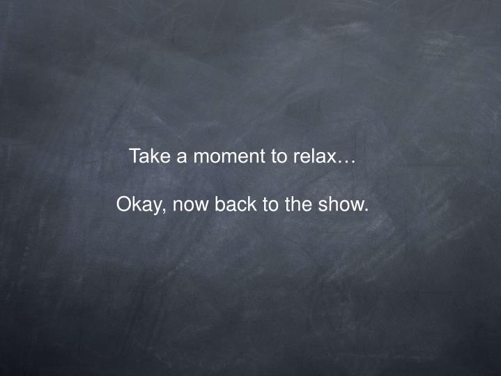 Take a moment to relax…