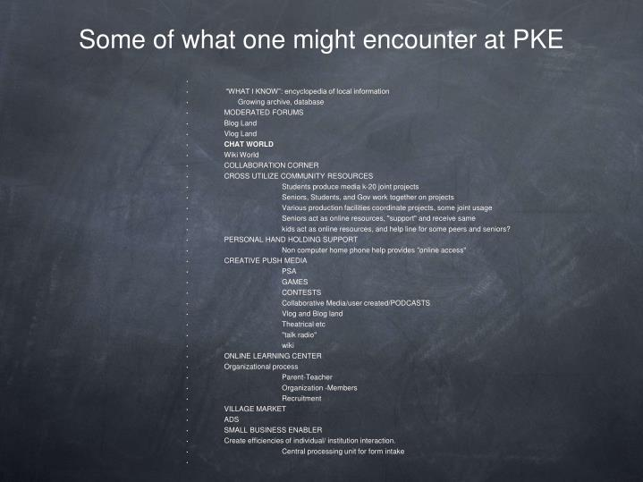Some of what one might encounter at PKE