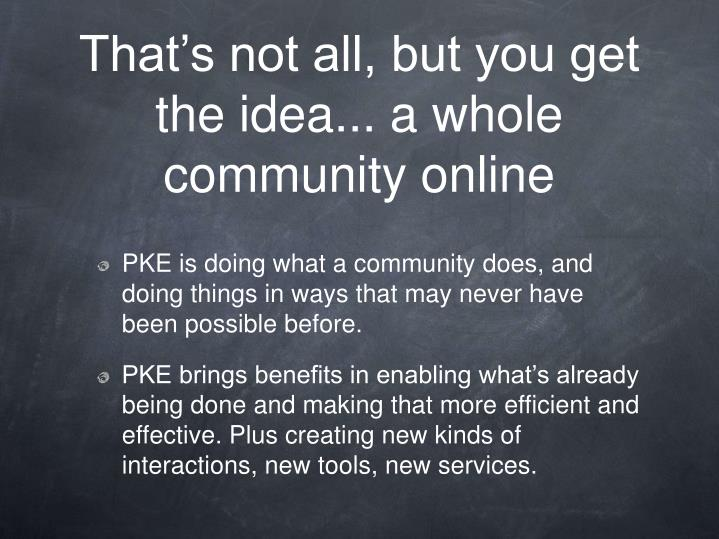 That's not all, but you get the idea... a whole community online