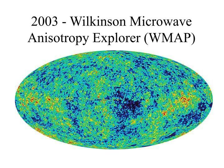 2003 - Wilkinson Microwave Anisotropy Explorer (WMAP)