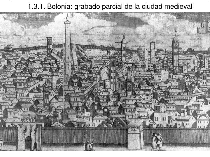 1.3.1. Bolonia: grabado parcial de la ciudad medieval
