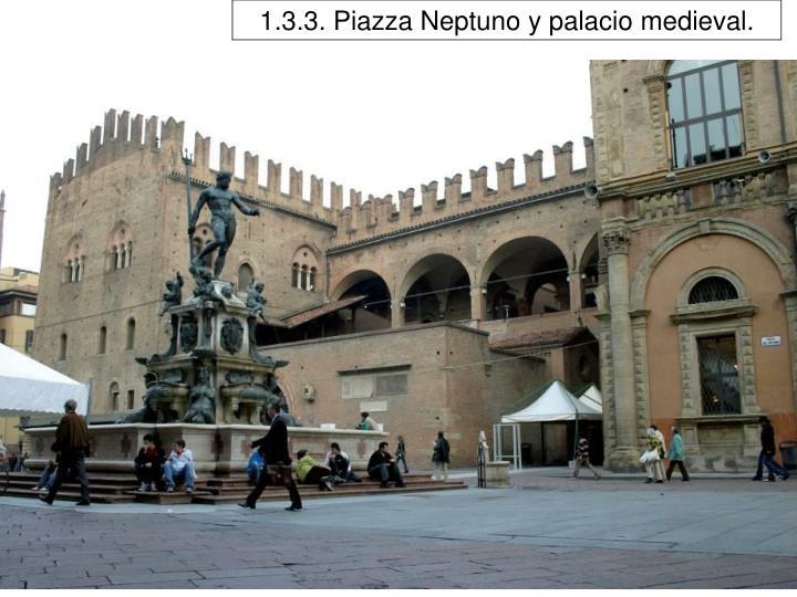 1.3.3. Piazza Neptuno y palacio medieval.