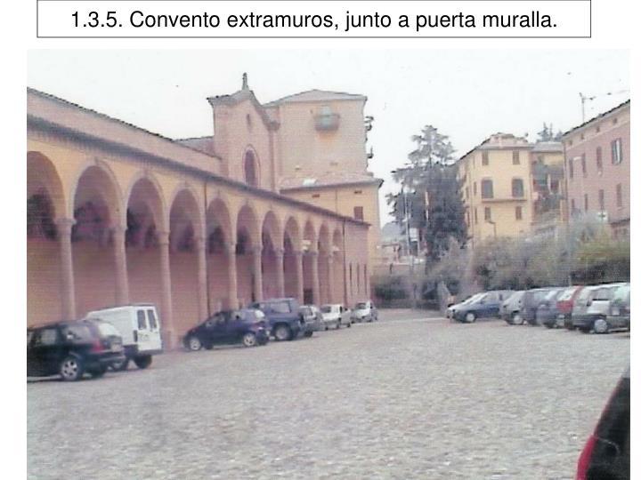 1.3.5. Convento extramuros, junto a puerta muralla.