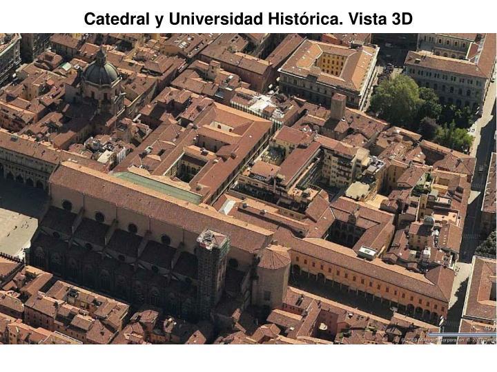 Catedral y Universidad Histórica. Vista 3D