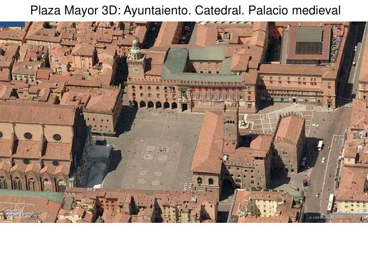 Plaza Mayor 3D: Ayuntaiento. Catedral. Palacio medieval