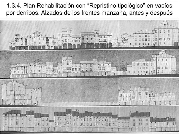 """1.3.4. Plan Rehabilitación con """"Repristino tipológico"""" en vacíos por derribos. Alzados de los frentes manzana, antes y después"""
