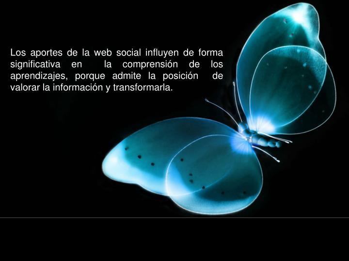 Los aportes de la web social influyen de forma significativa en  la comprensión de los aprendizajes, porque admite la posición  de valorar la información y transformarla.