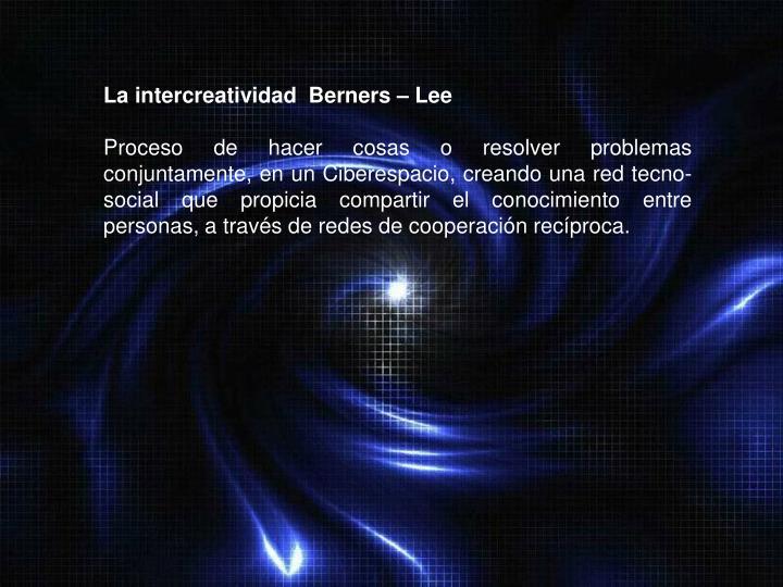 La intercreatividad  Berners – Lee