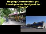 helping communities get developments designed for health