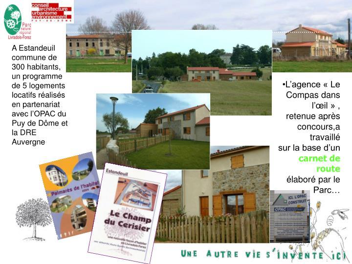 A Estandeuil commune de 300 habitants, un programme de 5 logements locatifs réalisés en partenariat avec l'OPAC du Puy de Dôme et la DRE Auvergne