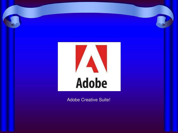 Adobe Creative Suite!