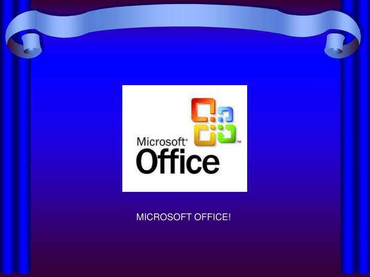 MICROSOFT OFFICE!