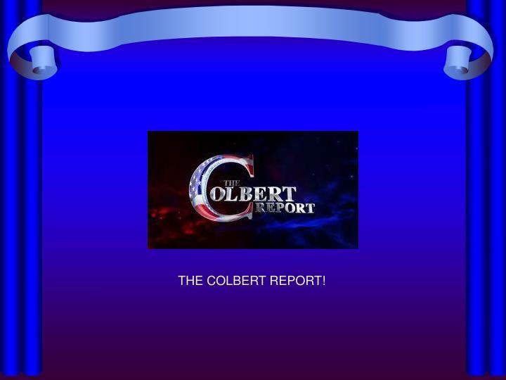 THE COLBERT REPORT!
