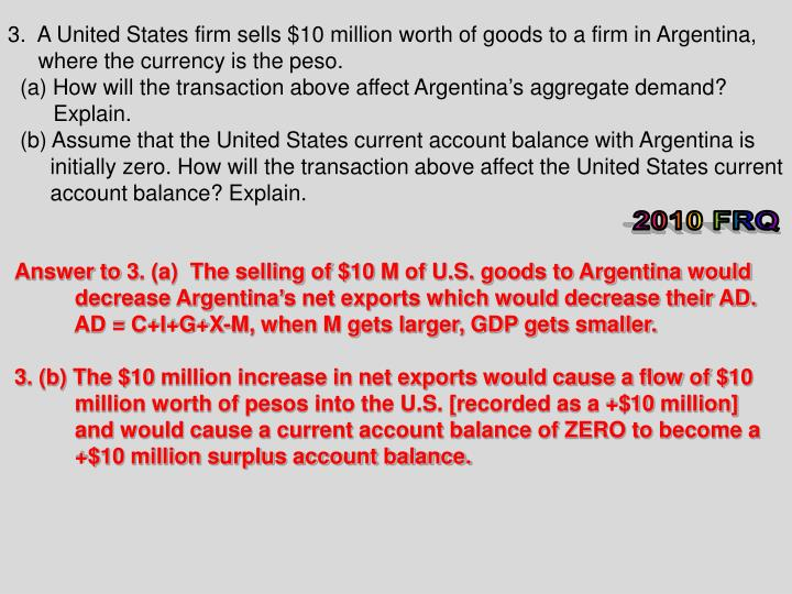 3.  A United States firm sells $10 million worth of goods to a firm in Argentina,
