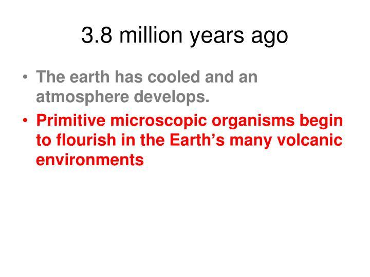 3.8 million years ago