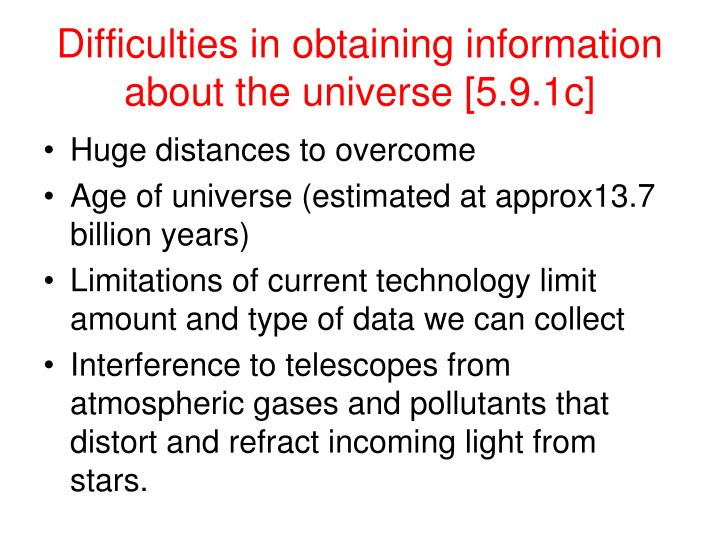 Difficulties in obtaining information about the universe [5.9.1c]