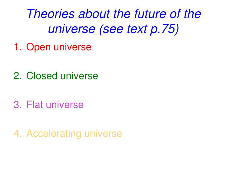 Theories about the future of the universe (see text p.75)