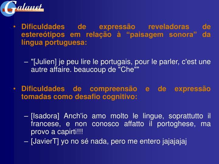 """Dificuldades de expressão reveladoras de estereótipos em relação à """"paisagem sonora"""" da língua portuguesa:"""